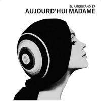 El Americano EP by Aujourd'Hui Madame