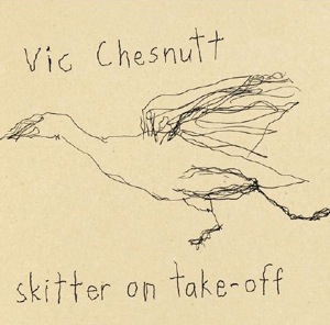 Skitter On Take-Off by Vic Chesnutt