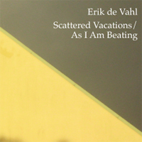 Scattered Vacations/As I Am Beating by Erik de Vahl