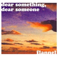 Dear Something, Dear Someone by Flannel