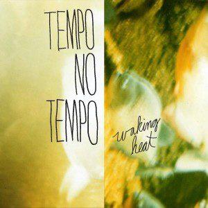 Waking Heat by Tempo No Tempo