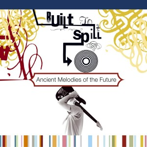 Built To Spill: Ancient Melodies Of The Future [Album Cover]