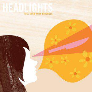 headlights-kill_them_with_kindness