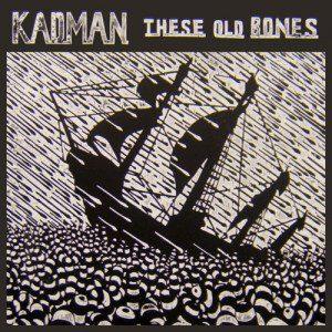 Kadman: These Old Bones