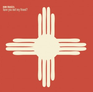 new-mexico-have-you-met-my-friend