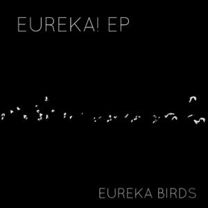 eureka-birds-eureka-ep